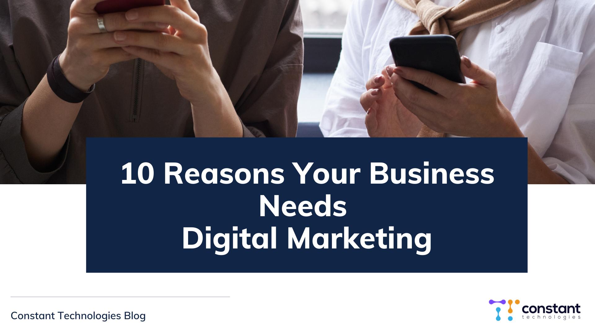 """10 reasons your business needs digital marketing"""